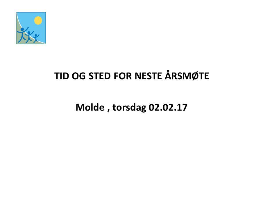 TID OG STED FOR NESTE ÅRSMØTE Molde, torsdag 02.02.17