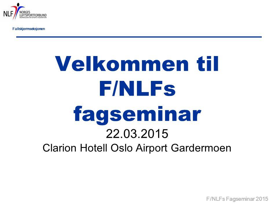 Fallskjermseksjonen F/NLFs Fagseminar 2015 Velkommen til F/NLFs fagseminar 22.03.2015 Clarion Hotell Oslo Airport Gardermoen