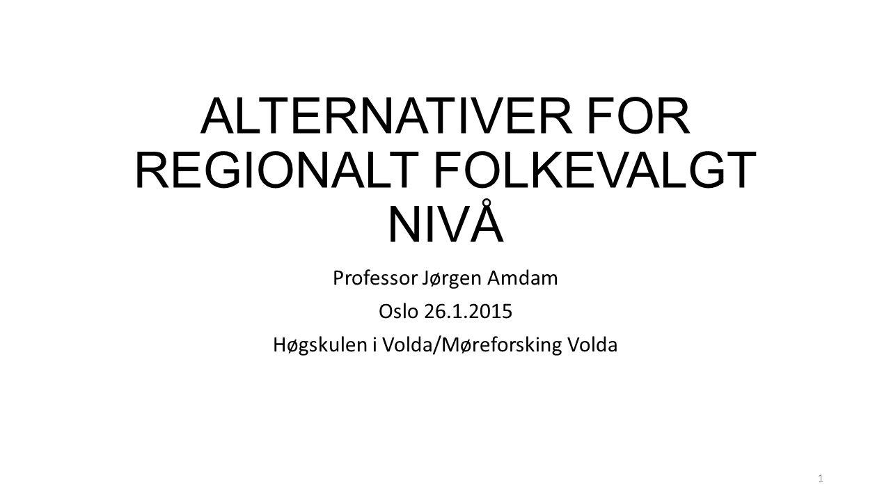 ALTERNATIVER FOR REGIONALT FOLKEVALGT NIVÅ Professor Jørgen Amdam Oslo 26.1.2015 Høgskulen i Volda/Møreforsking Volda 1