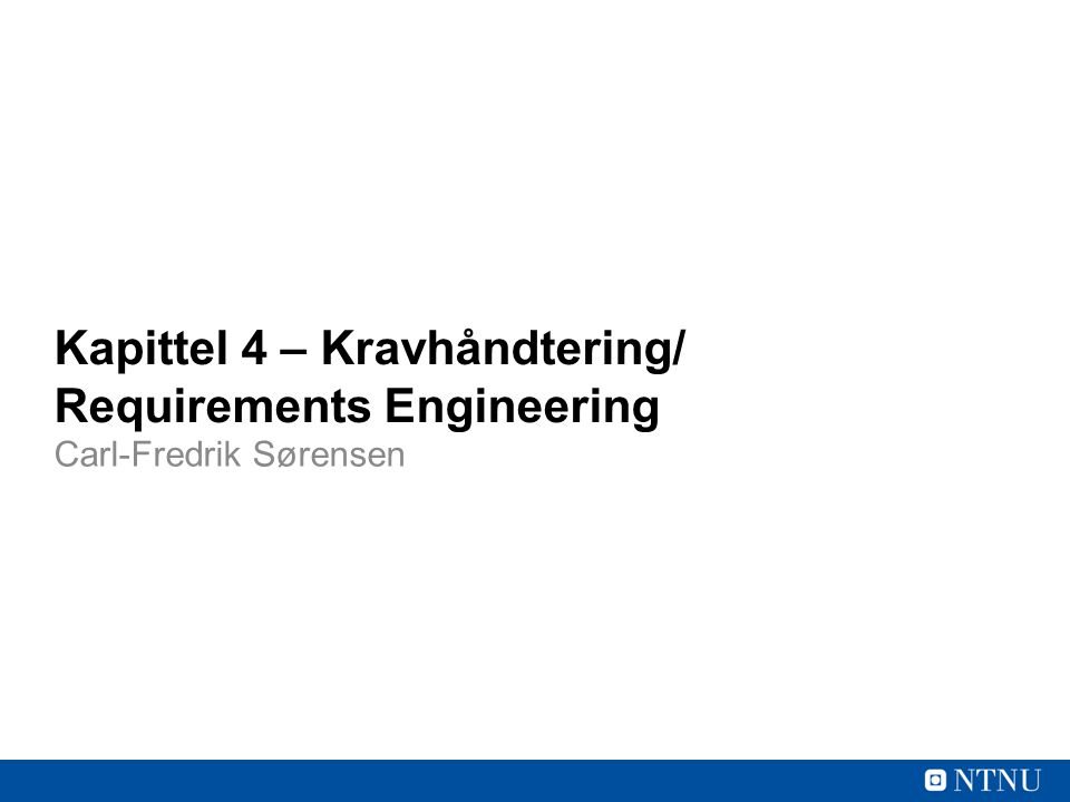 Kapittel 4 – Kravhåndtering/ Requirements Engineering Carl-Fredrik Sørensen