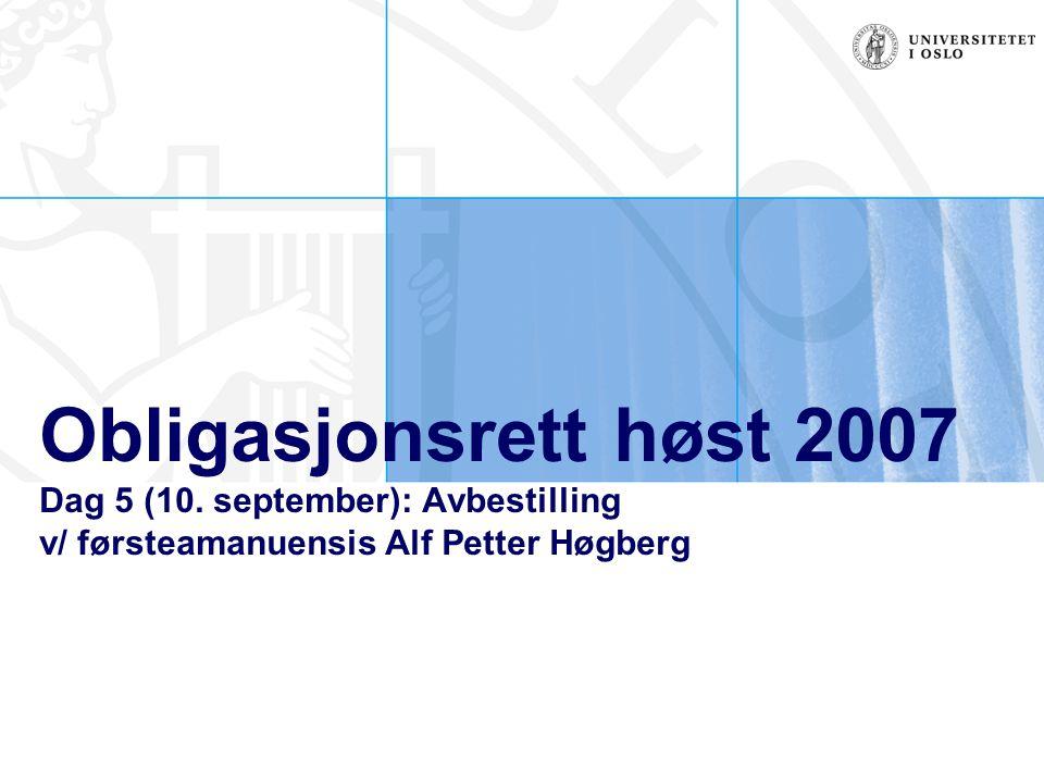 Obligasjonsrett høst 2007 Dag 5 (10. september): Avbestilling v/ førsteamanuensis Alf Petter Høgberg