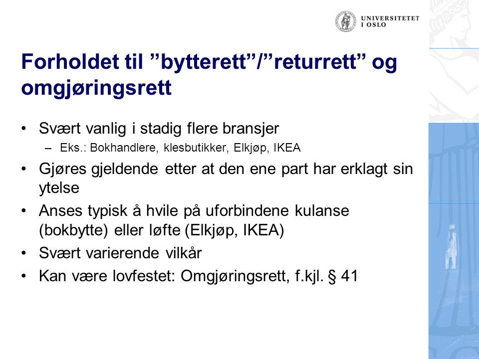 """Forholdet til """"bytterett""""/""""returrett"""" og omgjøringsrett Svært vanlig i stadig flere bransjer –Eks.: Bokhandlere, klesbutikker, Elkjøp, IKEA Gjøres gje"""