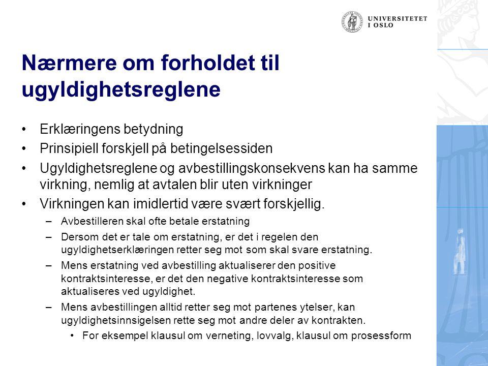 Nærmere om forholdet til ugyldighetsreglene Erklæringens betydning Prinsipiell forskjell på betingelsessiden Ugyldighetsreglene og avbestillingskonsek