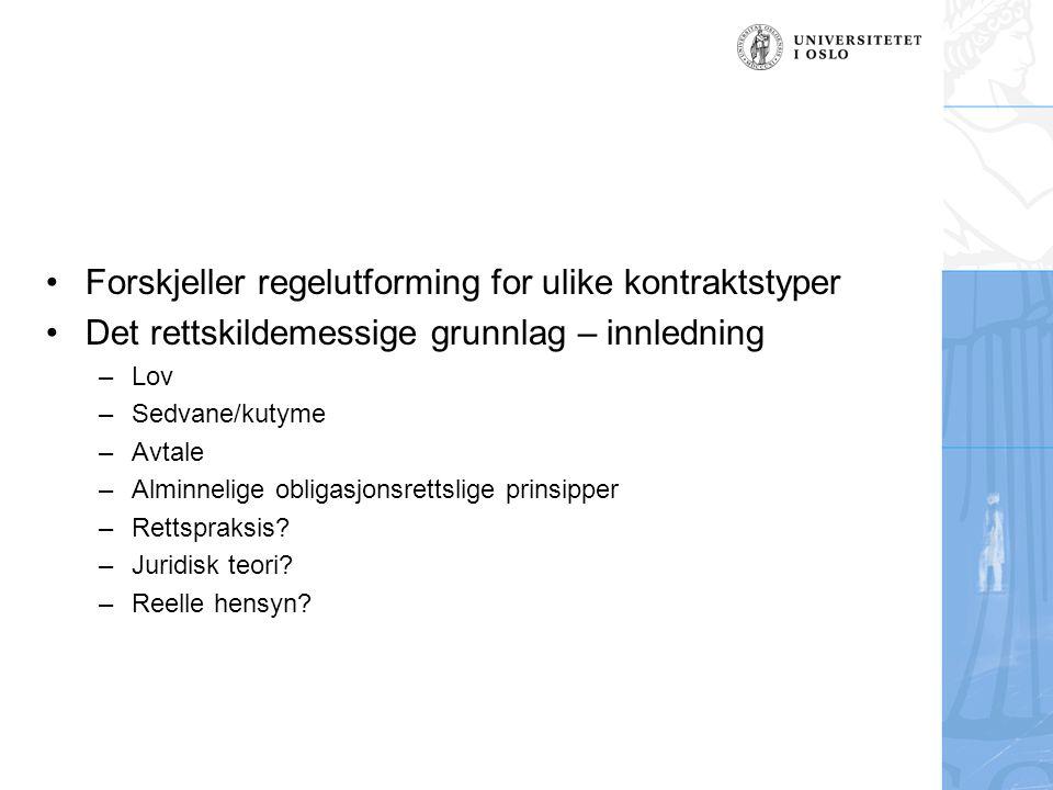 Forskjeller regelutforming for ulike kontraktstyper Det rettskildemessige grunnlag – innledning –Lov –Sedvane/kutyme –Avtale –Alminnelige obligasjonsr