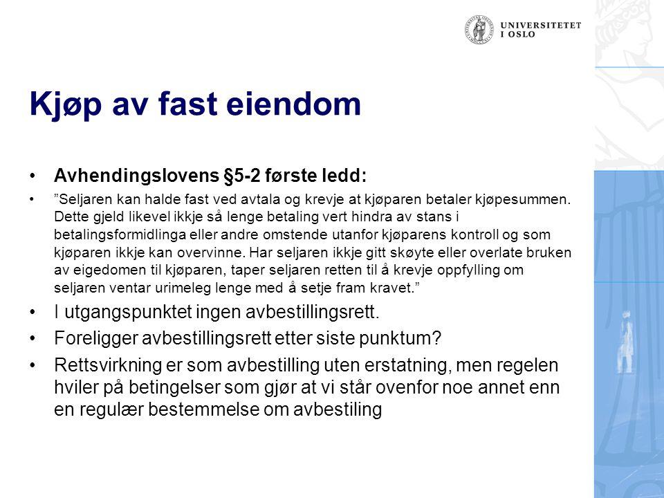 """Kjøp av fast eiendom Avhendingslovens §5-2 første ledd: """"Seljaren kan halde fast ved avtala og krevje at kjøparen betaler kjøpesummen. Dette gjeld lik"""