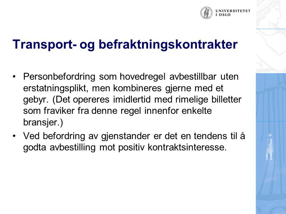 Transport- og befraktningskontrakter Personbefordring som hovedregel avbestillbar uten erstatningsplikt, men kombineres gjerne med et gebyr. (Det oper