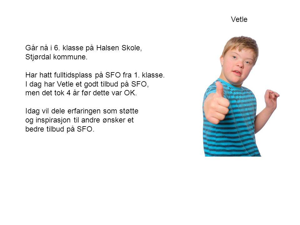 Går nå i 6. klasse på Halsen Skole, Stjørdal kommune. Har hatt fulltidsplass på SFO fra 1. klasse. I dag har Vetle et godt tilbud på SFO, men det tok
