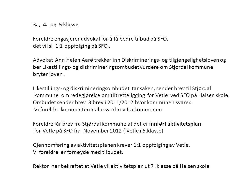 3., 4. og 5 klasse Foreldre engasjerer advokat for å få bedre tilbud på SFO, det vil si 1:1 oppfølging på SFO. Advokat Ann Helen Aarø trekker inn Disk