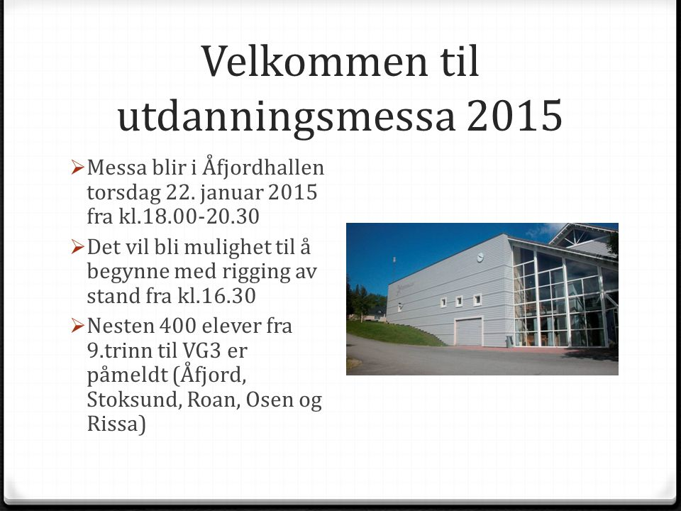Velkommen til utdanningsmessa 2015  Messa blir i Åfjordhallen torsdag 22. januar 2015 fra kl.18.00-20.30  Det vil bli mulighet til å begynne med rig