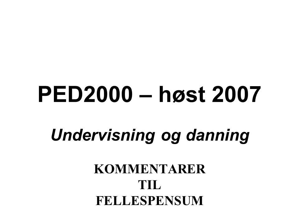 PED2000 – høst 2007 Undervisning og danning KOMMENTARER TIL FELLESPENSUM