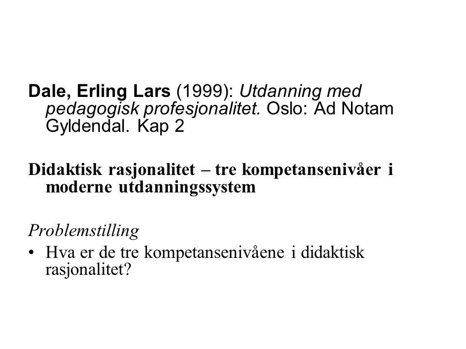 Dale, Erling Lars (1999): Utdanning med pedagogisk profesjonalitet. Oslo: Ad Notam Gyldendal. Kap 2 Didaktisk rasjonalitet – tre kompetansenivåer i mo