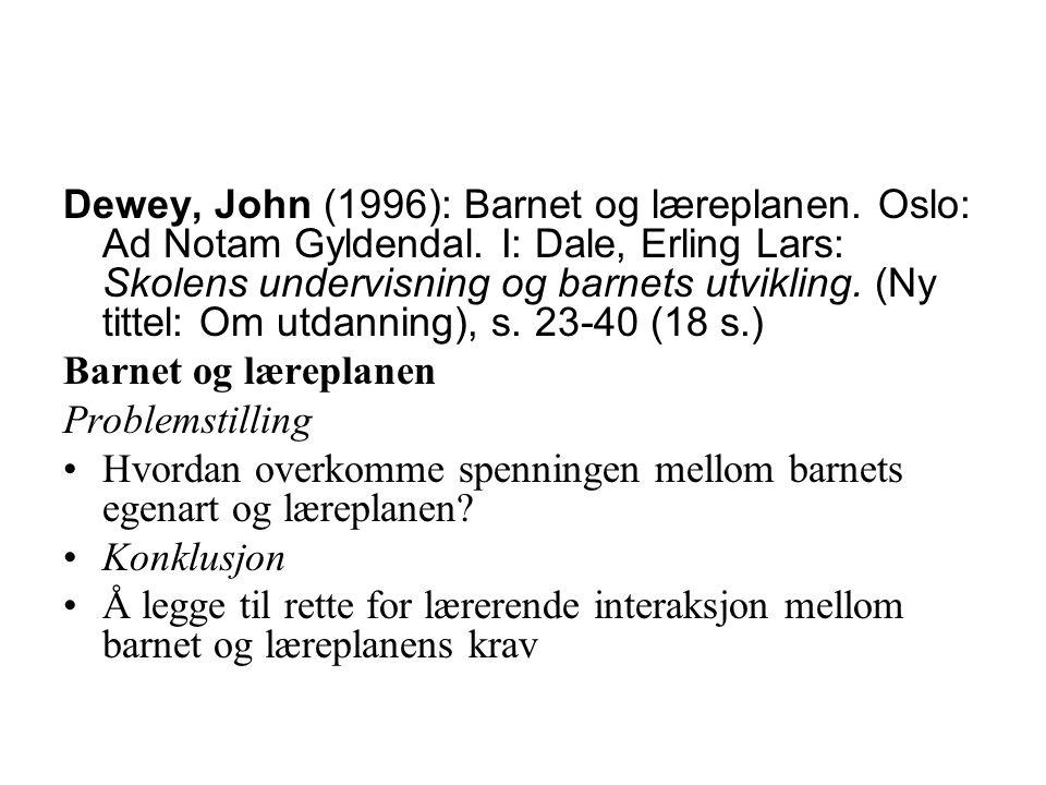 Dewey, John (1996): Barnet og læreplanen. Oslo: Ad Notam Gyldendal. I: Dale, Erling Lars: Skolens undervisning og barnets utvikling. (Ny tittel: Om ut