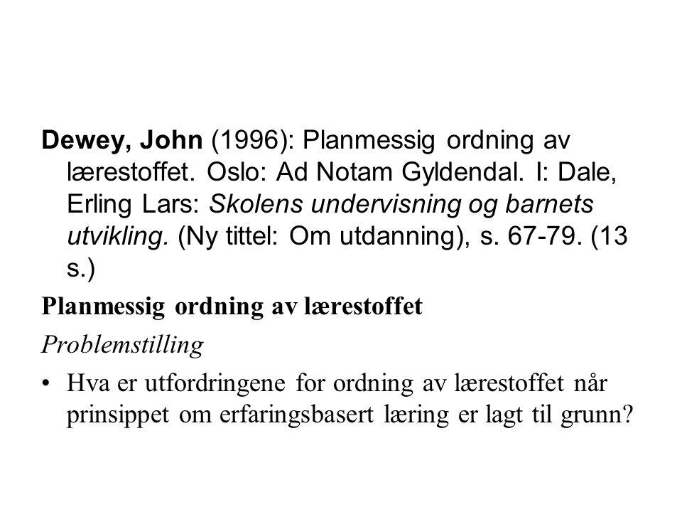 Dewey, John (1996): Planmessig ordning av lærestoffet. Oslo: Ad Notam Gyldendal. I: Dale, Erling Lars: Skolens undervisning og barnets utvikling. (Ny