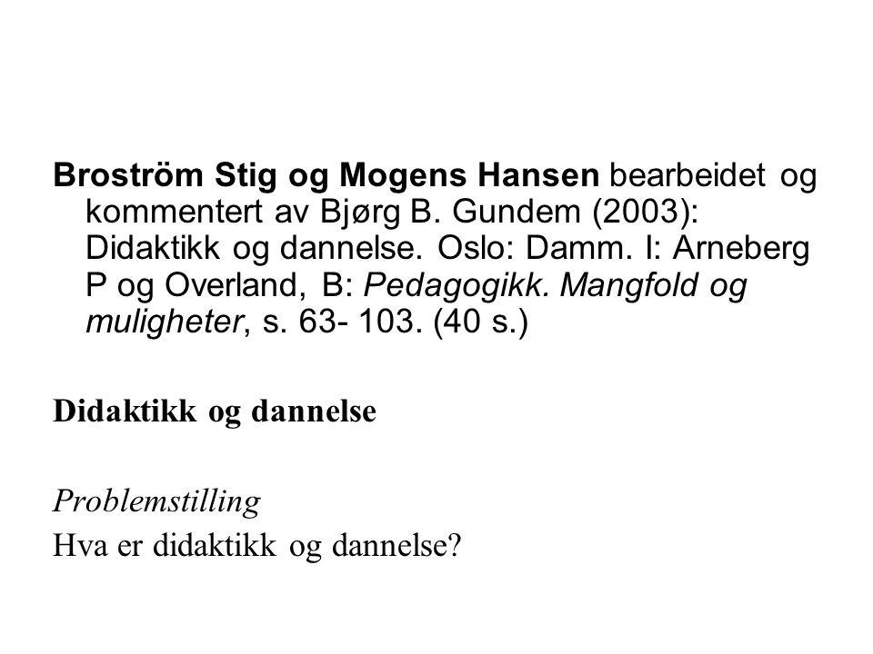 Broström Stig og Mogens Hansen bearbeidet og kommentert av Bjørg B. Gundem (2003): Didaktikk og dannelse. Oslo: Damm. I: Arneberg P og Overland, B: Pe