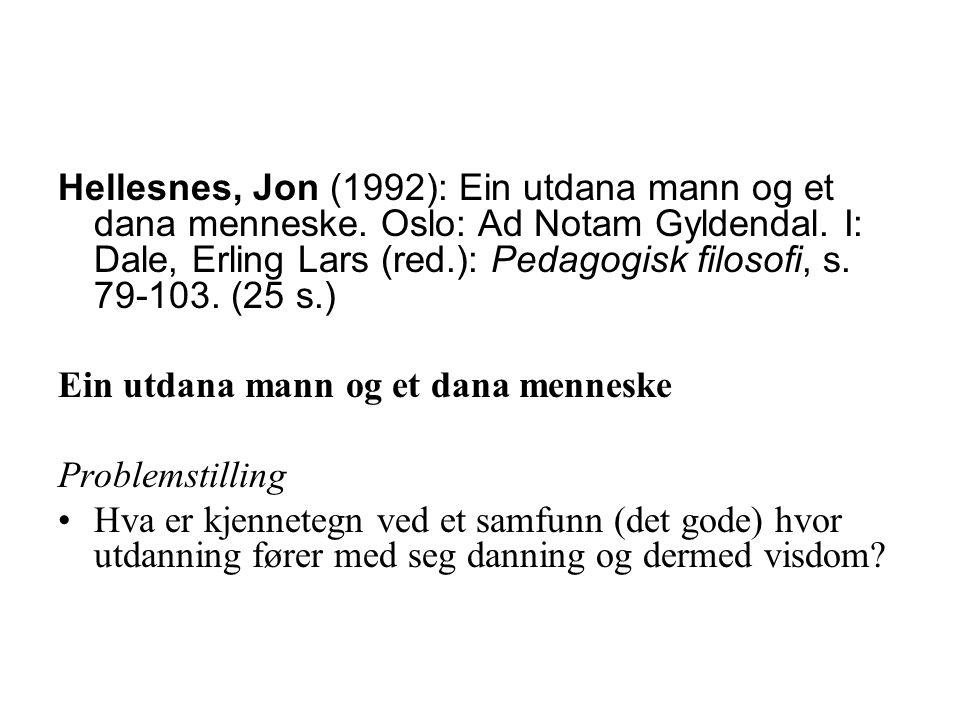 Hellesnes, Jon (1992): Ein utdana mann og et dana menneske. Oslo: Ad Notam Gyldendal. I: Dale, Erling Lars (red.): Pedagogisk filosofi, s. 79-103. (25