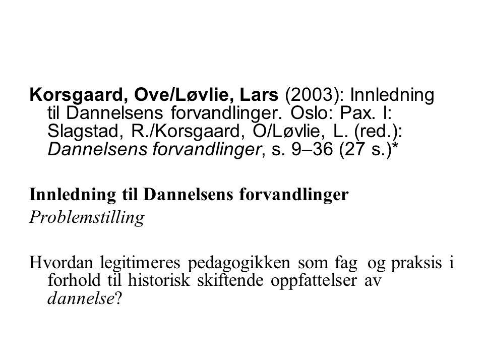 Korsgaard, Ove/Løvlie, Lars (2003): Innledning til Dannelsens forvandlinger. Oslo: Pax. I: Slagstad, R./Korsgaard, O/Løvlie, L. (red.): Dannelsens for