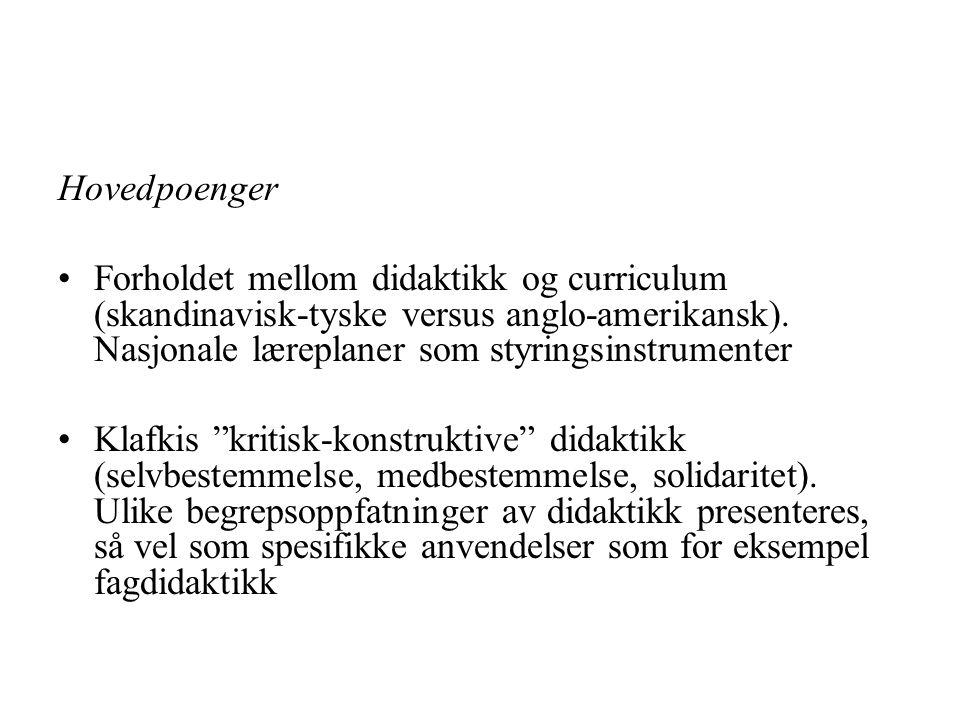 Hovedpoenger Forholdet mellom didaktikk og curriculum (skandinavisk-tyske versus anglo-amerikansk). Nasjonale læreplaner som styringsinstrumenter Klaf