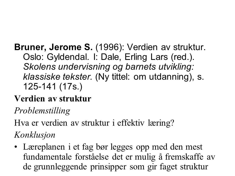 Bruner, Jerome S. (1996): Verdien av struktur. Oslo: Gyldendal. I: Dale, Erling Lars (red.). Skolens undervisning og barnets utvikling: klassiske teks