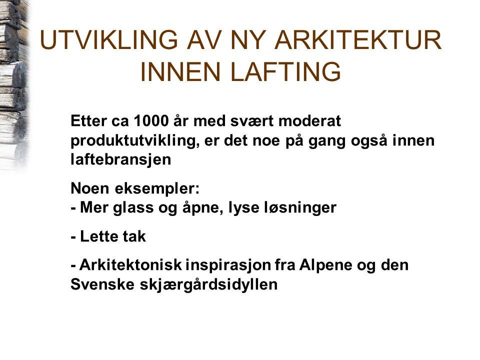 UTVIKLING AV NY ARKITEKTUR INNEN LAFTING Etter ca 1000 år med svært moderat produktutvikling, er det noe på gang også innen laftebransjen Noen eksempler: - Mer glass og åpne, lyse løsninger - Lette tak - Arkitektonisk inspirasjon fra Alpene og den Svenske skjærgårdsidyllen