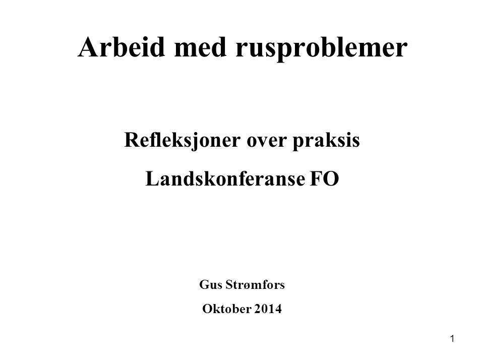 Arbeid med rusproblemer Refleksjoner over praksis Landskonferanse FO Gus Strømfors Oktober 2014 1