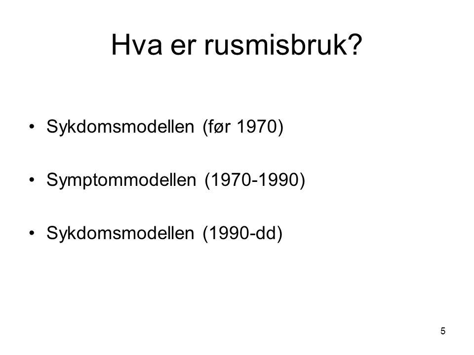 Hva er rusmisbruk? Sykdomsmodellen (før 1970) Symptommodellen (1970-1990) Sykdomsmodellen (1990-dd) 5