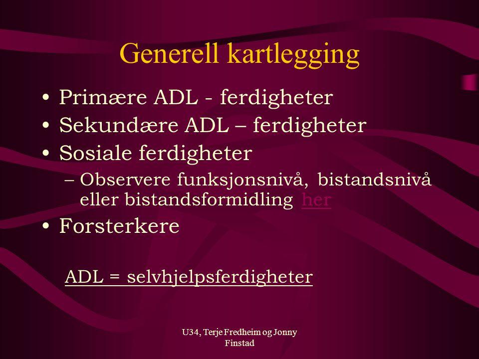 U34, Terje Fredheim og Jonny Finstad Generell kartlegging Primære ADL - ferdigheter Sekundære ADL – ferdigheter Sosiale ferdigheter –Observere funksjo