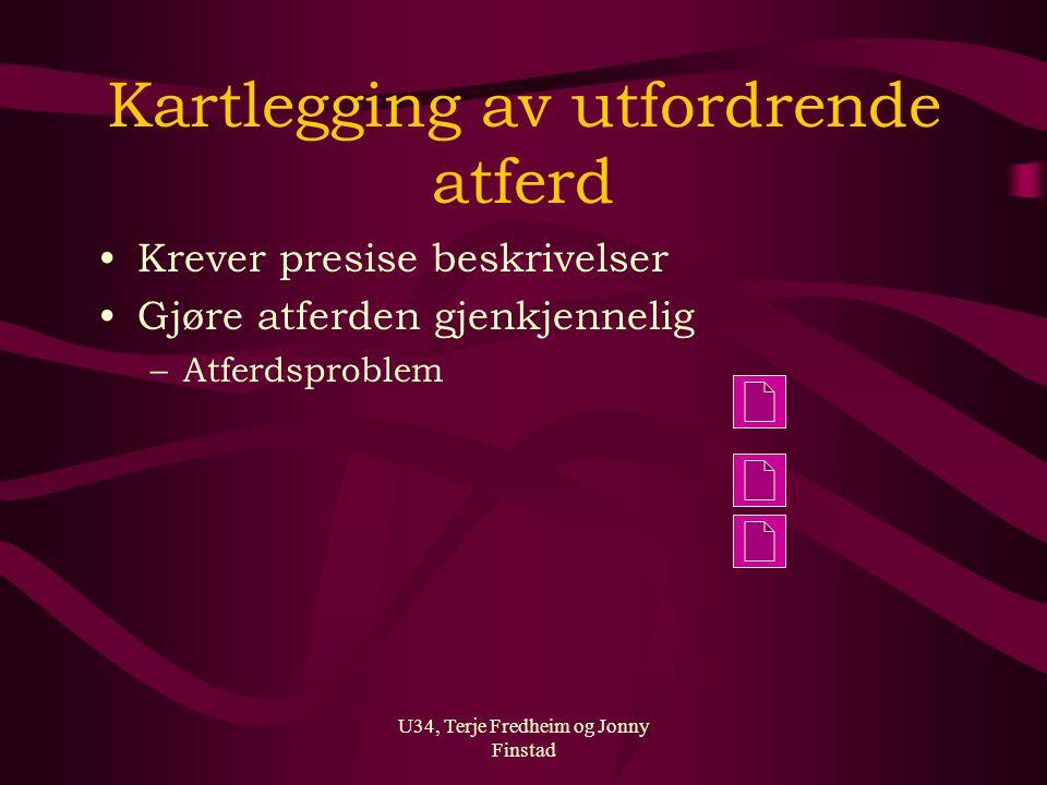 U34, Terje Fredheim og Jonny Finstad Kartlegging av utfordrende atferd Krever presise beskrivelser Gjøre atferden gjenkjennelig –Atferdsproblem