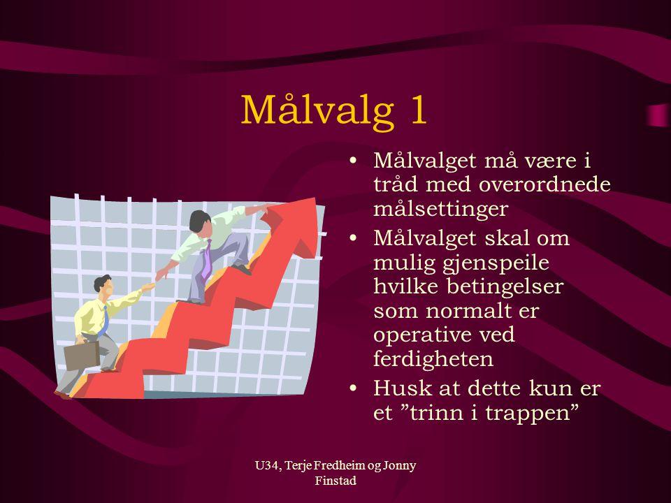 U34, Terje Fredheim og Jonny Finstad Målvalg 1 Målvalget må være i tråd med overordnede målsettinger Målvalget skal om mulig gjenspeile hvilke betinge