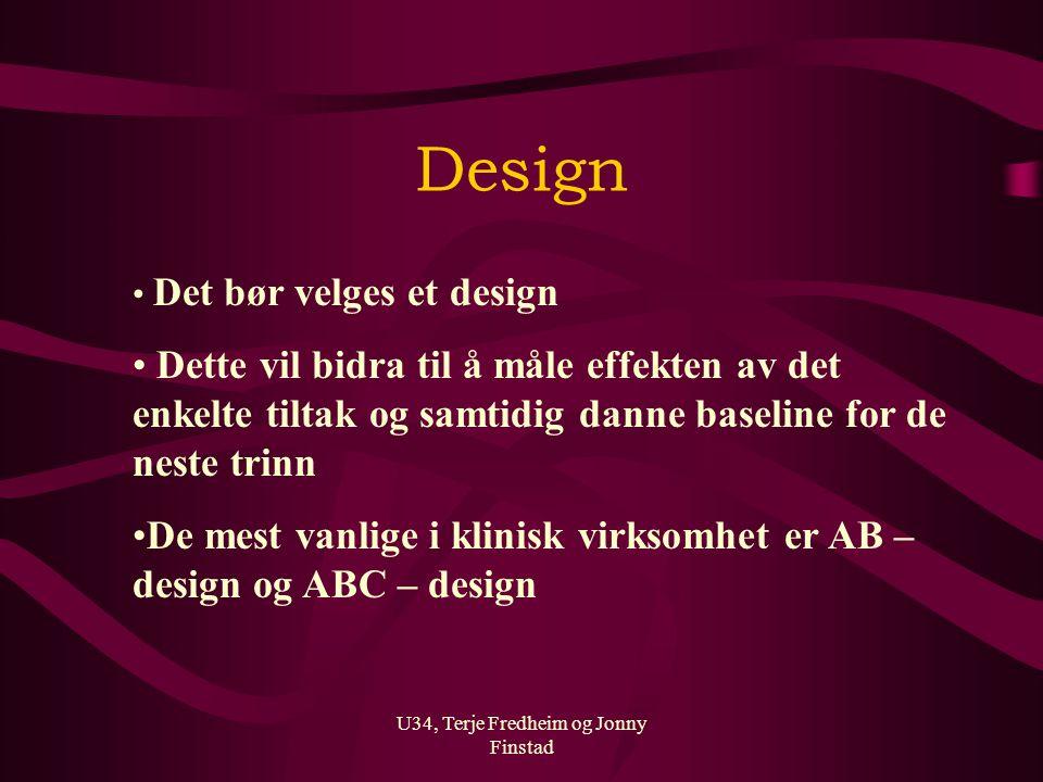 U34, Terje Fredheim og Jonny Finstad Design Det bør velges et design Dette vil bidra til å måle effekten av det enkelte tiltak og samtidig danne basel