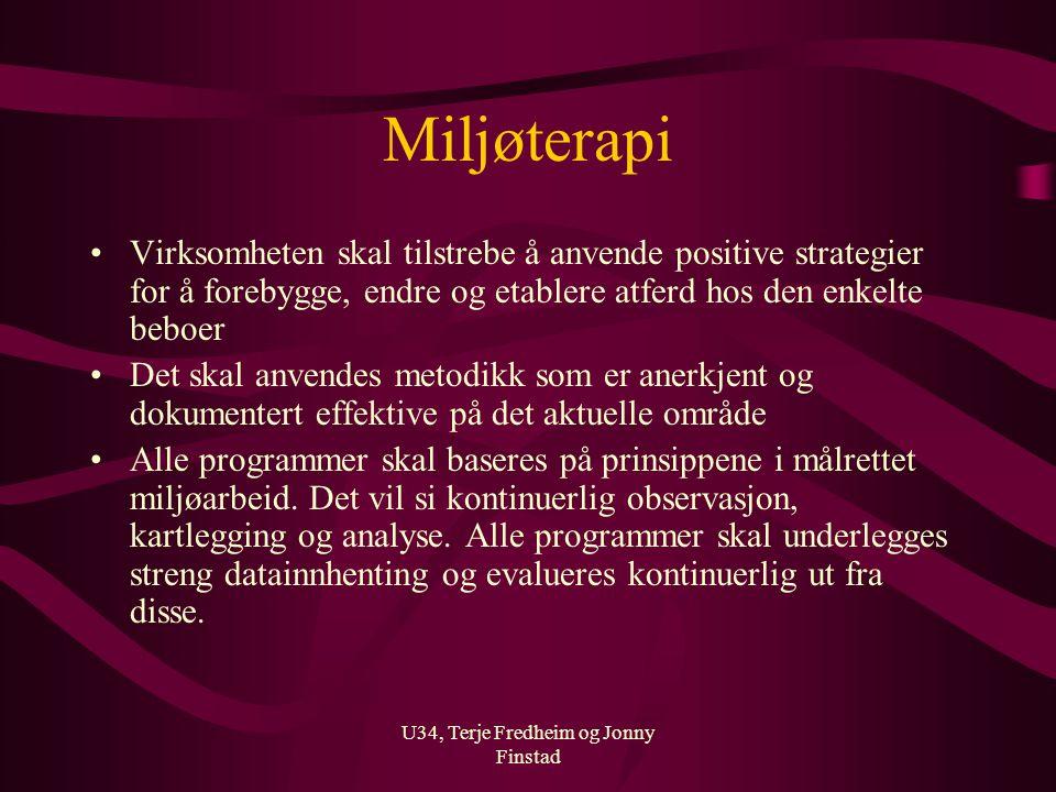 U34, Terje Fredheim og Jonny Finstad Miljøterapi Virksomheten skal tilstrebe å anvende positive strategier for å forebygge, endre og etablere atferd h