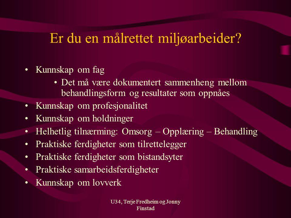 U34, Terje Fredheim og Jonny Finstad Er du en målrettet miljøarbeider? Kunnskap om fag Det må være dokumentert sammenheng mellom behandlingsform og re