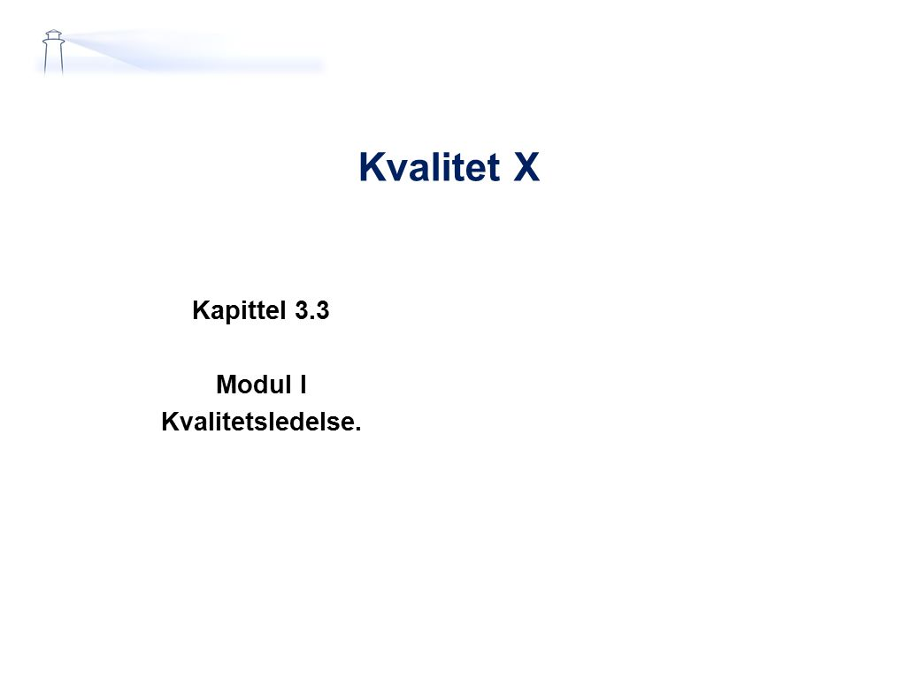 Kvalitet X Kapittel 3.3 Modul I Kvalitetsledelse.