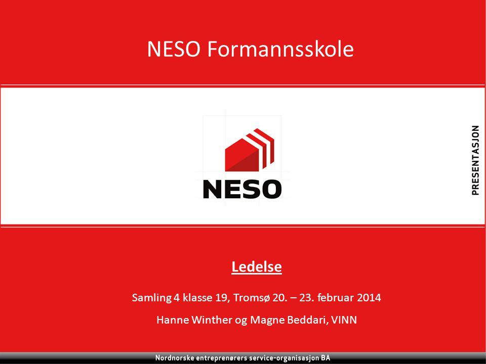 NESO Formannsskole Ledelse Samling 4 klasse 19, Tromsø 20. – 23. februar 2014 Hanne Winther og Magne Beddari, VINN