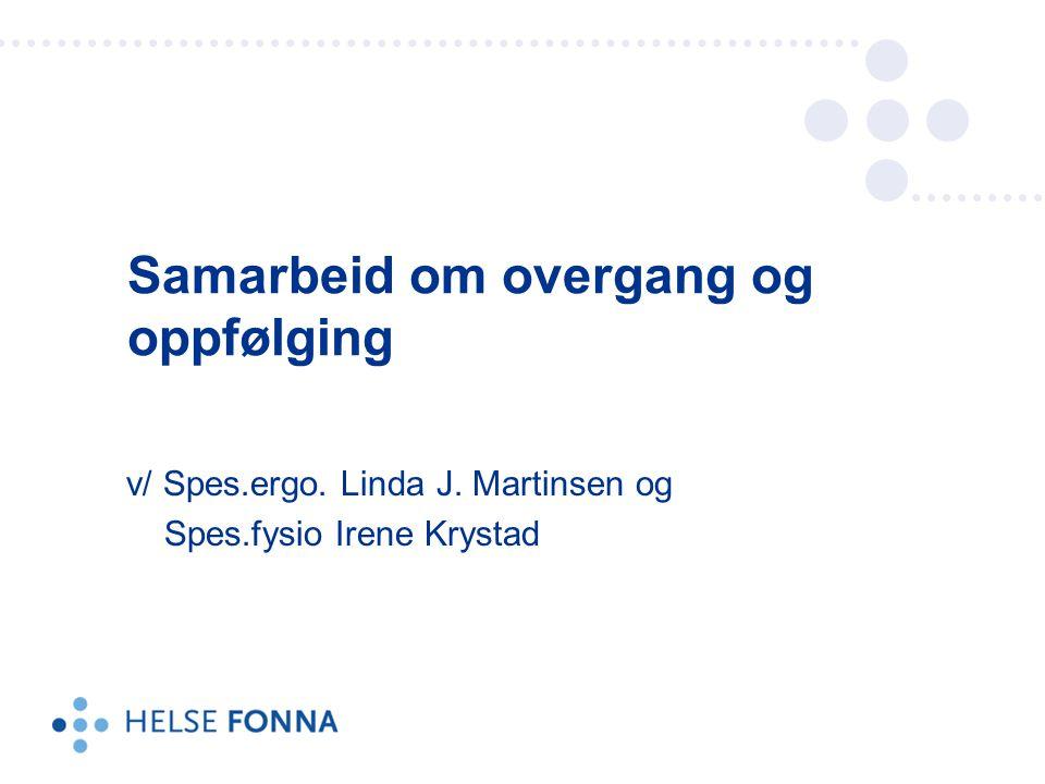 v/ Spes.ergo. Linda J. Martinsen og Spes.fysio Irene Krystad Samarbeid om overgang og oppfølging