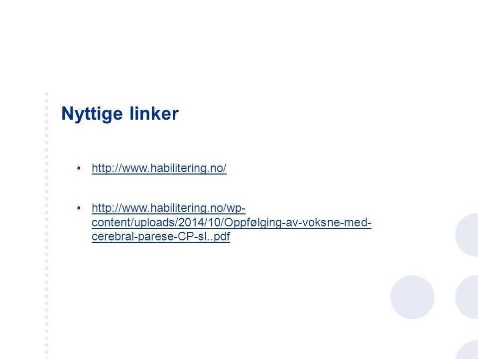 Nyttige linker http://www.habilitering.no/ http://www.habilitering.no/wp- content/uploads/2014/10/Oppfølging-av-voksne-med- cerebral-parese-CP-sl..pdf
