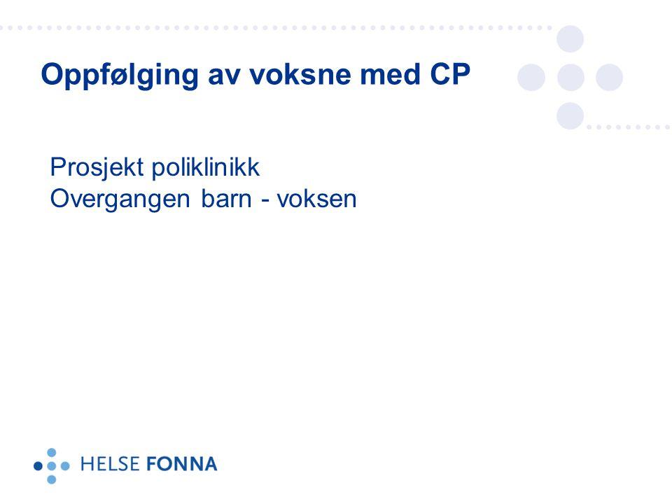 Oppfølging av voksne med CP Prosjekt poliklinikk Overgangen barn - voksen