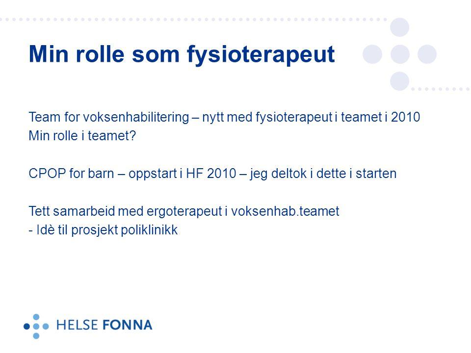 Team for voksenhabilitering – nytt med fysioterapeut i teamet i 2010 Min rolle i teamet? CPOP for barn – oppstart i HF 2010 – jeg deltok i dette i sta
