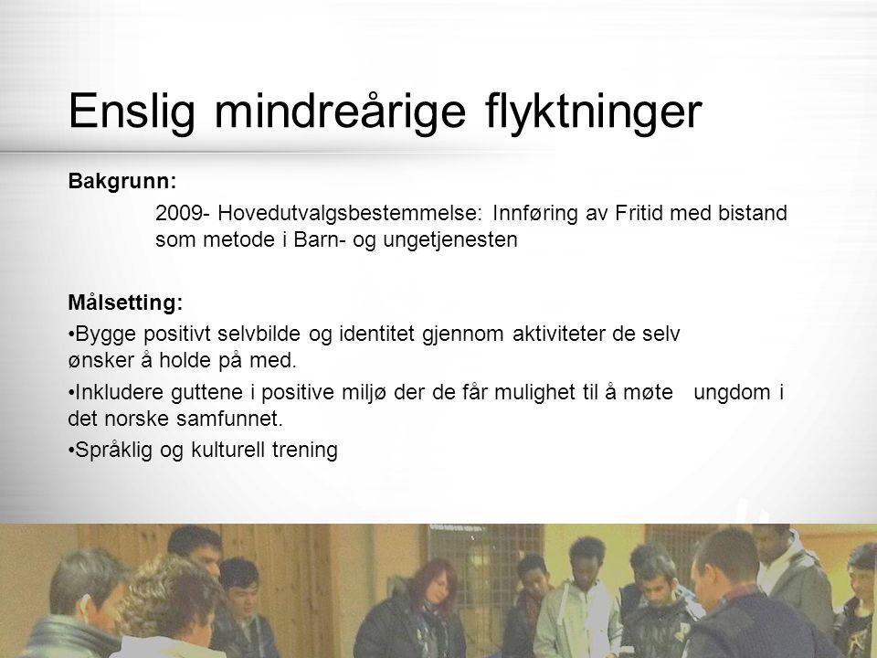 | ALTA KOMMUNE 28.03.2015 12 Enslig mindreårige flyktninger Bakgrunn: 2009- Hovedutvalgsbestemmelse: Innføring av Fritid med bistand som metode i Barn