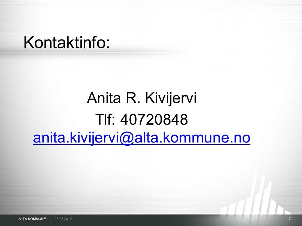| ALTA KOMMUNE 28.03.2015 17 Kontaktinfo: Anita R. Kivijervi Tlf: 40720848 anita.kivijervi@alta.kommune.no anita.kivijervi@alta.kommune.no