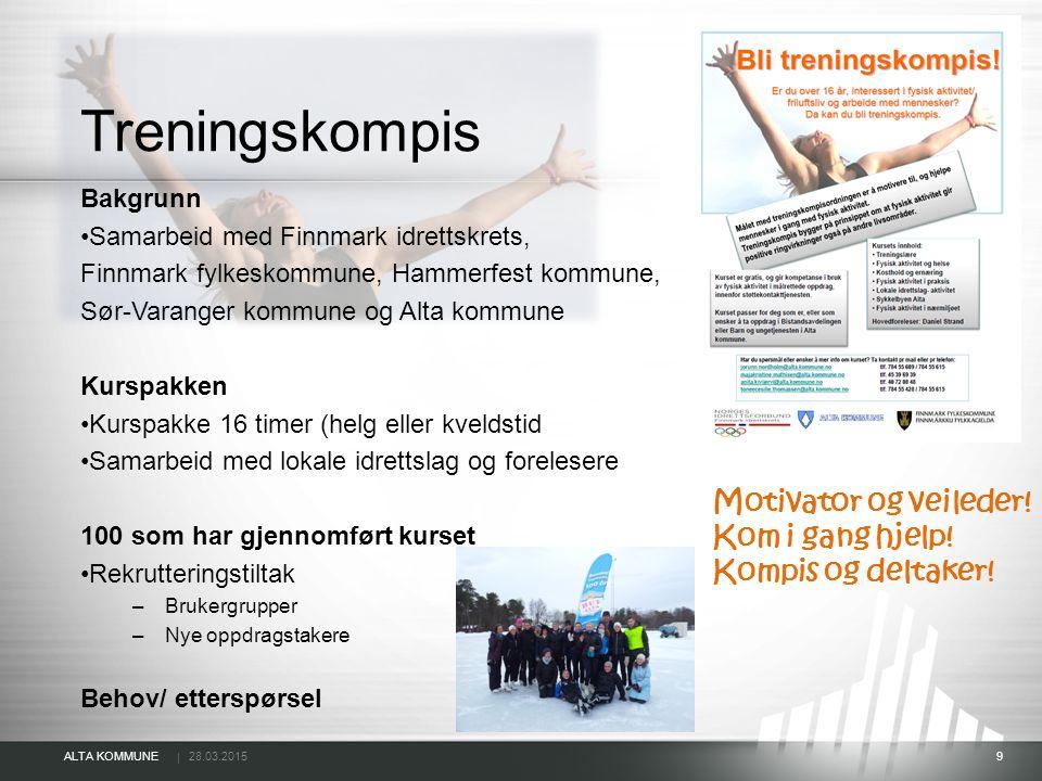 | ALTA KOMMUNE 28.03.2015 9 Treningskompis Bakgrunn Samarbeid med Finnmark idrettskrets, Finnmark fylkeskommune, Hammerfest kommune, Sør-Varanger komm