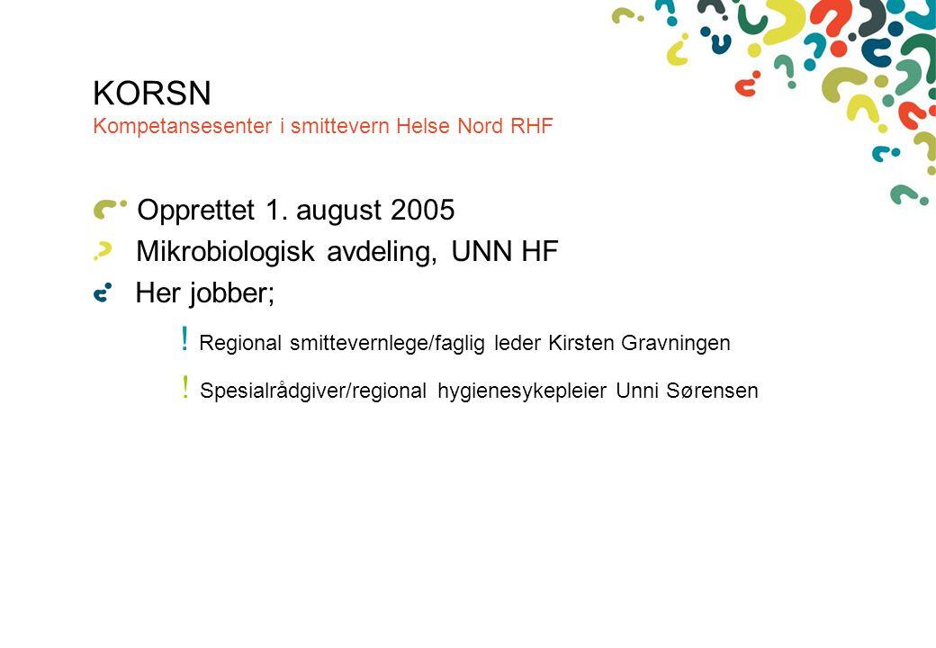 Overordnet strategi- dokument: Smittevernplan 2004-06 Helse Nord RHF Visjon: Vi i Helse Nord skal være best på samarbeid innen smittevern i landet KORSN Kompetansesenter i smittevern Helse Nord RHF