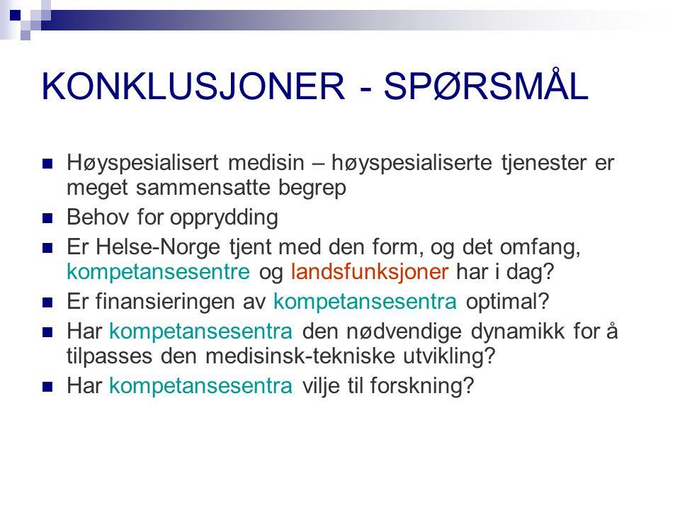 KONKLUSJONER - SPØRSMÅL Høyspesialisert medisin – høyspesialiserte tjenester er meget sammensatte begrep Behov for opprydding Er Helse-Norge tjent med