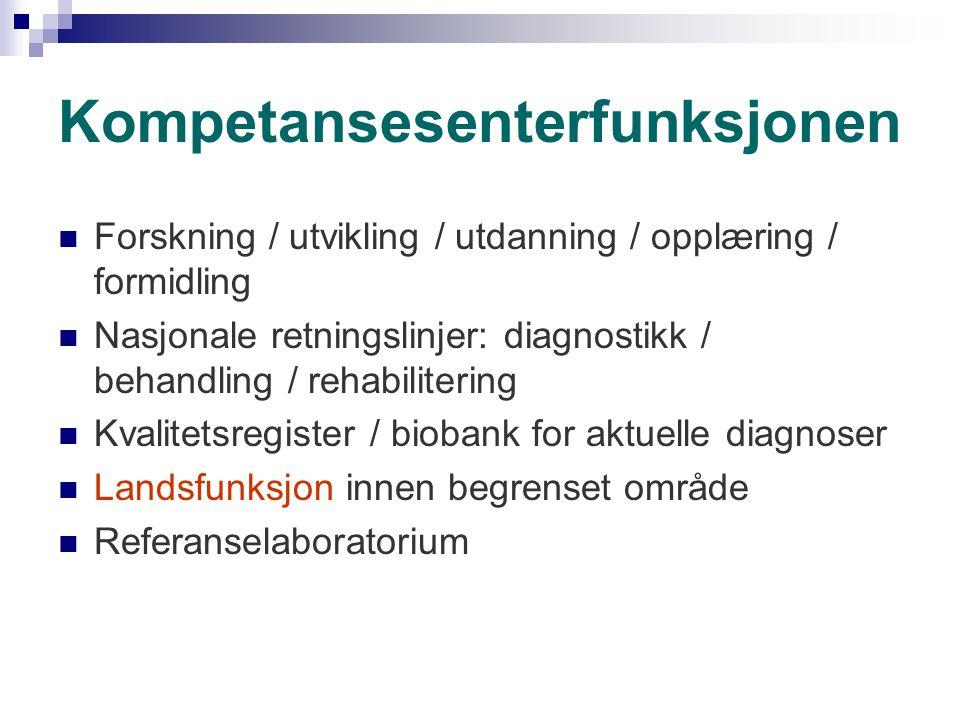 Kompetansesenterfunksjonen Forskning / utvikling / utdanning / opplæring / formidling Nasjonale retningslinjer: diagnostikk / behandling / rehabiliter