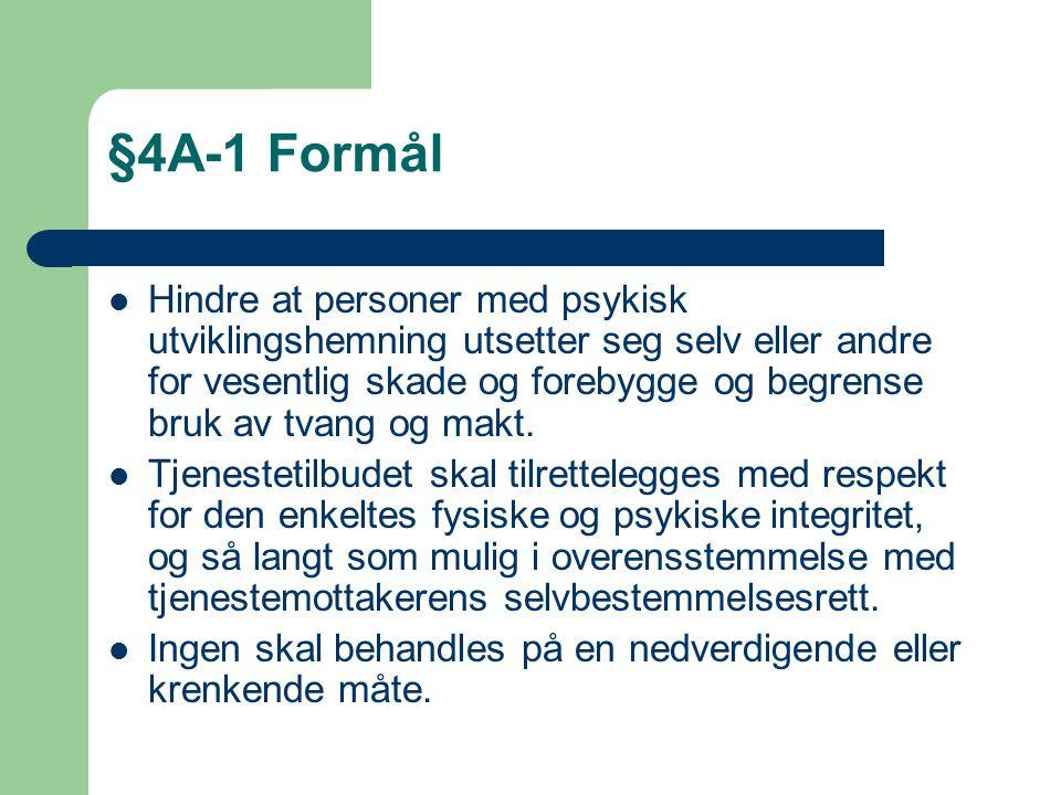 §4A-1 Formål Hindre at personer med psykisk utviklingshemning utsetter seg selv eller andre for vesentlig skade og forebygge og begrense bruk av tvang
