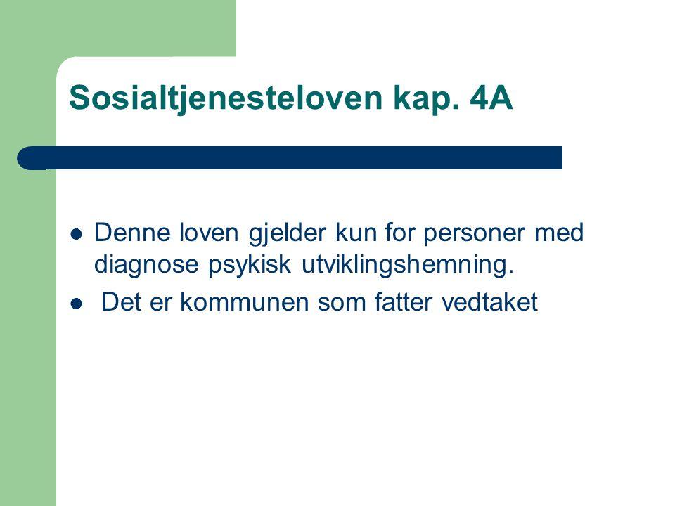 Sosialtjenesteloven kap. 4A Denne loven gjelder kun for personer med diagnose psykisk utviklingshemning. Det er kommunen som fatter vedtaket
