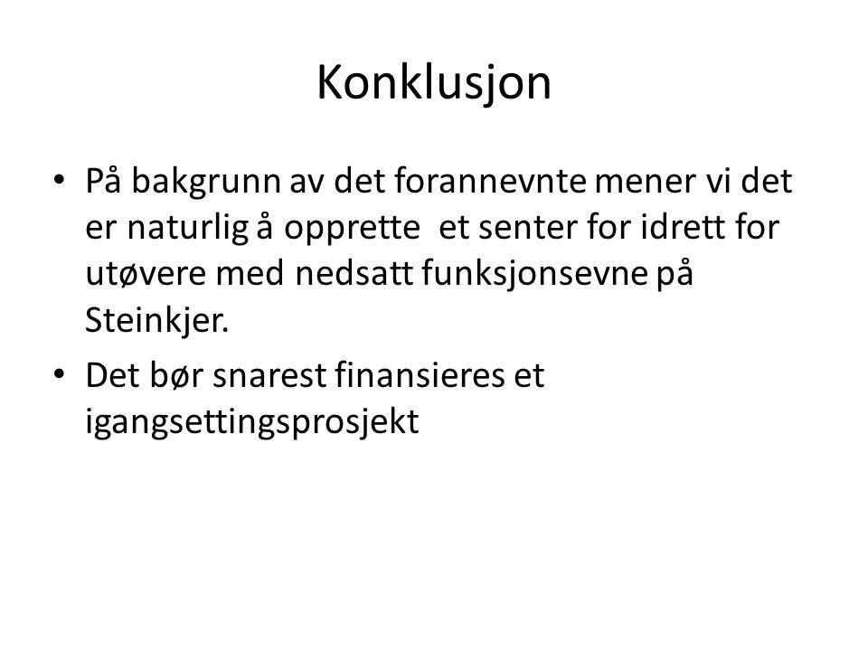 Konklusjon På bakgrunn av det forannevnte mener vi det er naturlig å opprette et senter for idrett for utøvere med nedsatt funksjonsevne på Steinkjer.