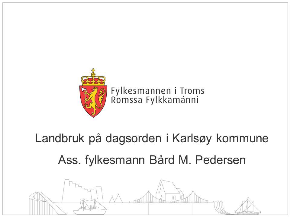 Landbruk på dagsorden i Karlsøy kommune Ass. fylkesmann Bård M. Pedersen