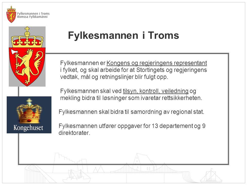 Fylkesmannen i Troms Fylkesmannen er Kongens og regjeringens representant i fylket, og skal arbeide for at Stortingets og regjeringens vedtak, mål og retningslinjer blir fulgt opp.