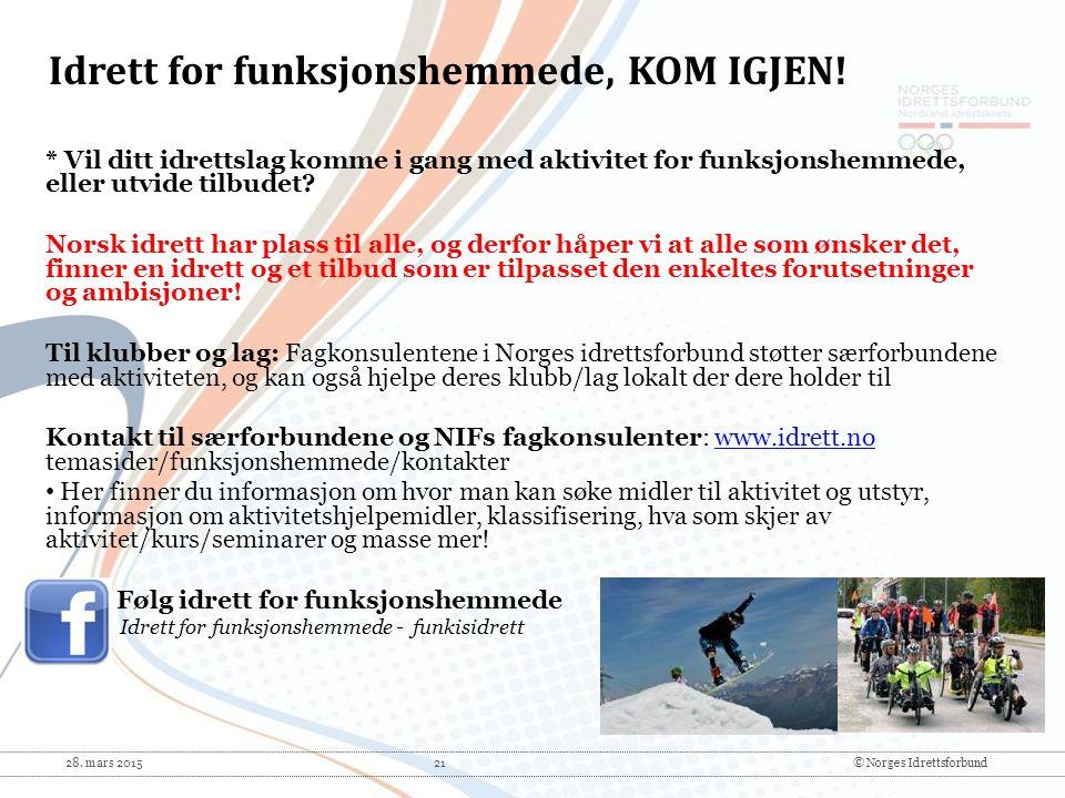 28. mars 2015 21© Norges Idrettsforbund * Vil ditt idrettslag komme i gang med aktivitet for funksjonshemmede, eller utvide tilbudet? Norsk idrett har