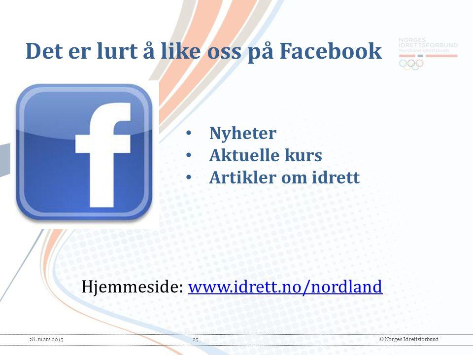 28. mars 2015 25© Norges Idrettsforbund Hjemmeside: www.idrett.no/nordlandwww.idrett.no/nordland Nyheter Aktuelle kurs Artikler om idrett Det er lurt